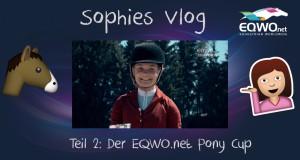 Sophies Vlog, Teil 2: Sophie erzählt vom EQWO.net Pony Cup 2016